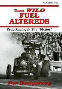 Those Wild Fuel Altereds: Drag Racing in the Sixties - Don Montgomery