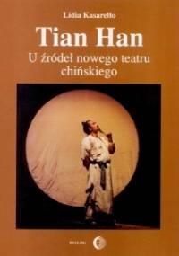 Tian Han. U źródeł nowego teatru chińskiego - Lidia Kasarełło