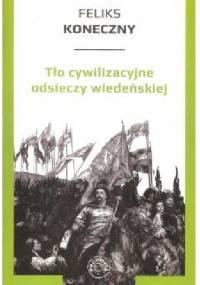 Tło cywilizacyjne odsieczy wiedeńskiej - Feliks Koneczny