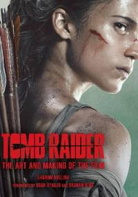 Tomb Raider: The Art and Making of the Film - Sharon Gosling