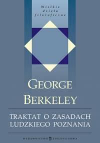 Traktat o zasadach ludzkiego poznania, w którym poddano badaniu główne przyczyny błędów i trudności w różnych dziedzinach wiedzy oraz podstawy sceptycyzmu, ateizmu i niewiary - Geo.