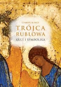 Trójca Rublowa. Kult i symbolika - Gabriel Bunge OSB