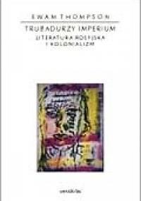 Trubadurzy Imperium. Literatura rosyjska i kolonializm - Ewa M. Thompson