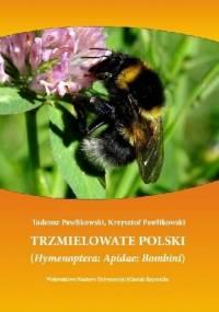 Trzmielowate Polski. (Hymenoptera: Apidae: Bombini) - Tadeusz Pawlikowski, Krzysztof Pawlikowski
