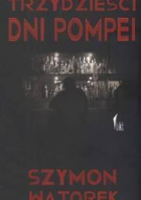 Trzydzieści dni Pompei - Szymon Wątorek