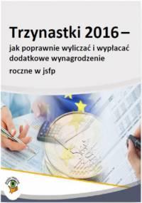 Trzynastki 2016 - jak poprawnie obliczać i wypłacać dodatkowe wynagrodzenie roczne w jsfp - Kucharska-Fiałkowska Maria