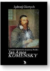 U źródeł katastrofy dziejowej Polski: Jan Amos Komensky - Jędrzej Giertych