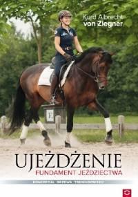 Ujeżdżenie. Fundament jeździectwa. Koncepcja drzewa treningowego - Kurd Albrecht von Ziegner