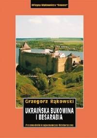 Ukraińska Bukowina i Besarabia - Grzegorz Rąkowski