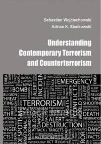Understanding contemporary terrorism and counterterrorism - Sebastian Wojciechowski, K. Siadkowski Adrian