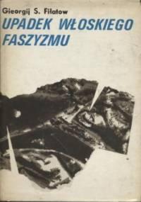 Upadek włoskiego faszyzmu - Gieorgij S. Fiłatow