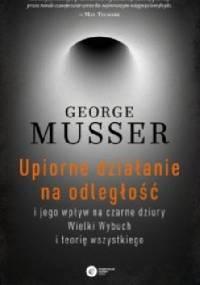 Upiorne działanie na odległość i jego wpływ na czarne dziury, Wielki Wybuch i teorię wszystkiego - George Musser