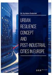 Urban resilience concept and post-industrial cities in Europe - by Adam Drobniak Ed.