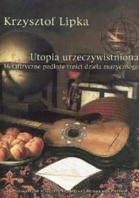 Utopia urzeczywistniona. Metafizyczne podłoże treści dzieła muzycznego - Krzysztof Lipka