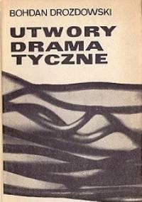 Utwory dramatyczne - Bohdan Drozdowski