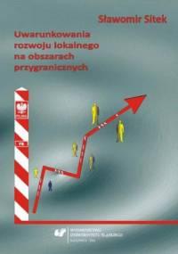 Uwarunkowania rozwoju lokalnego na obszarach przygranicznych - Sitek Sławomir