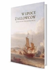 W epoce żaglowców. Morze od antyku do XVIII wieku - Beata Możejko, Ewa Boajruniec-Król