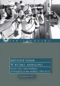 W rytmie monsunu. Indyjsko-Pakistańska rywalizacja na morzu 1947-1971. - Krzysztof Kubiak