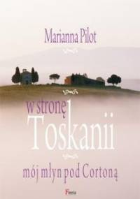 W stronę Toskanii. Mój młyn pod Cortoną - Marianna Pilot