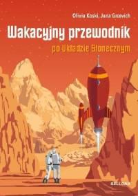 Wakacyjny przewodnik po Układzie Słonecznym - Olivia Koski, Jana Grcevich