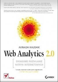 Web Analytics 2.0. Świadome rozwijanie witryn internetowych - Avinash Kaushik