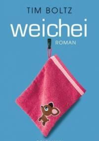 Weichei - Tim Boltz