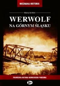 Werwolf na Górnym Śląsku - Maciej Bartków
