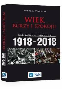 Wiek burzy i spokoju. Kalendarium dziejów Polski 1918-2018 - Piasecki Andrzej