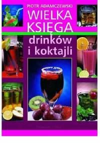 Wielka Księga drinków i koktajli - Piotr Adamczewski
