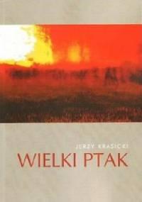 Wielki Ptak - Jerzy Krasicki