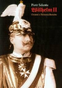 Wilhelm II. Ostatni z Hohenzollernów - Piotr Szlanta