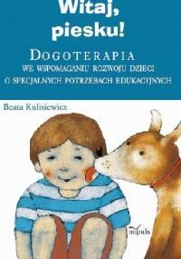 Witaj, piesku! Dogoterapia we wspomaganiu rozwoju dzieci o specjalnych potrzebach edukacyjnych - Beata Kulisiewicz