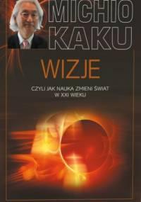 Wizje, czyli jak nauka zmieni świat w XXI wieku - Michio Kaku