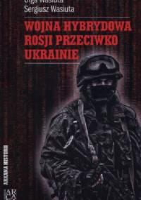 Wojna hybrydowa Rosji przeciwko Ukrainie - Olga Wasiuta, Sergiusz Wasiuta