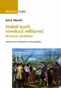 Wokół teorii rewolucji militarnej. Wybrane problemy - Jerzy Maroń