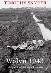 Wołyń 1943 Ukraińsko-polskie czystki etniczne - Timothy D. Snyder