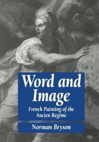 Word and Image. French Painting of the Ancien Régime - Norman Bryson