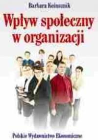 Wpływ społeczny w organizacji - Barbara Kożusznik