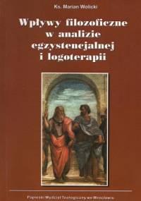 Wpływy filozoficzne w analizie egzystencjalnej i logoterapii - Marian Wolicki