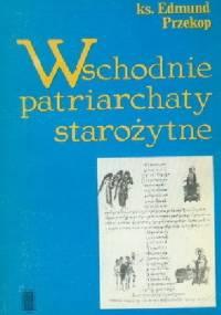 Wschodnie patriarchaty starożytne (IV-X w.) - Edmund Przekop