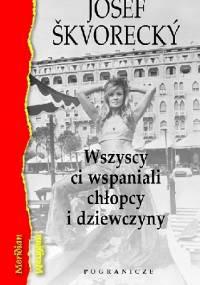 Wszyscy ci wspaniali chłopcy i dziewczyny - Josef Škvorecký