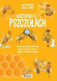 Wszystko o pszczołach - Jack Guichard, Xenard Carole