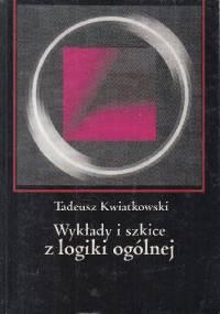 Wykłady i szkice z logiki ogólnej - Tadeusz Kwiatkowski