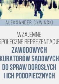 Wzajemne społeczne reprezentacje zawodowych kuratorów sądowych do spraw dorosłych i ich podopiecznych - Aleksander Cywiński