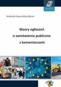 Wzory ogłoszeń o zamówienia publiczne z komentarzami - praca zbiorowa