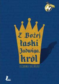 Z Bożej łaski Jadwiga, król - Zuzanna Orlińska, Sylwia Szyrszeń