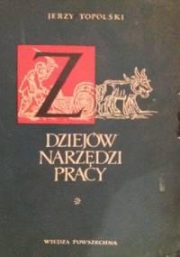 Z dziejów narzędzi pracy Od motyki do kombajnu - Jerzy Topolski