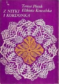 Z nitki i kordonka - Teresa Pięcek, Elżbieta Kowalska
