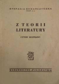 Z teorii literatury cztery rozprawy - Stefania Skwarczyńska