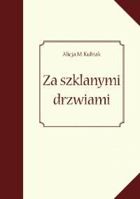 Za szklanymi drzwiami - Alicja M. Kubiak